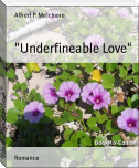 """Underfineable Love"""