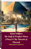 Islam Folklore The Staff of Prophet Moses (Musa) & The Wizards of Pharaoh