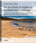 The Sun Shines So Brightly:A Facebook Poetry Anthology