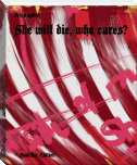 She will die, who cares?