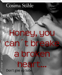 Honey, you can´t breake a broken heart...