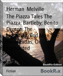 The Piazza Tales The Piazza; Bartleby; Benito Cereno; The Lightning-Rod Man The Encantadas, Or, Enchanted