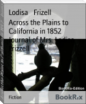Across the Plains to California in 1852    Journal of Mrs. Lodisa Frizzell