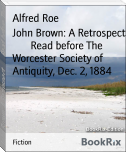 John Brown: A Retrospect        Read before The Worcester Society of Antiquity, Dec. 2, 1884