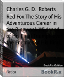 Red Fox The Story of His Adventurous Career in the Ringwaak Wildsand of His Final Triumph over the Enemies of His Kind