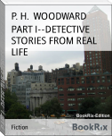 PART I--DETECTIVE STORIES FROM REAL LIFE
