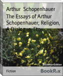 The Essays of Arthur Schopenhauer; Religion, A Dialogue, Etc