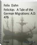 Felicitas   A Tale of the German Migrations: A.D. 476