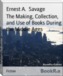 The Making, Collection, and Use of Books During the Middle Ages