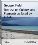 Treatise on Colours and Pigments as Used by Artists