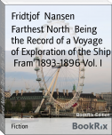 Farthest North  Being the Record of a Voyage of Exploration of the Ship  Fram' 1893-1896 Vol. I