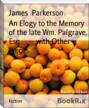 An Elogy to the Memory of the late Wm. Palgrave, Esq.        with Other Pieces