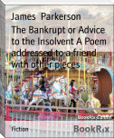 The Bankrupt or Advice to the Insolvent A Poem addressed to a friend with other pieces