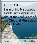 Basin of the Mississippi, and its natural business site, at the confluence of the Ohio and Mississippi Rivers, briefly c