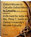 A life lived for India the Rev. Philip S. Smith of the Oxford University's Mission Calcutta