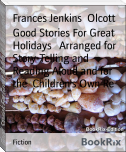Good Stories For Great Holidays   Arranged for Story-Telling and Reading Aloud and for the  Children's Own Re