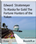 To Alaska for Gold The Fortune Hunters of the Yukon