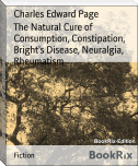 The Natural Cure of Consumption, Constipation, Bright's Disease, Neuralgia, Rheumatism