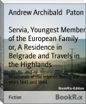 Servia, Youngest Member of the European Family or, A Residence in Belgrade and Travels in the Highlands