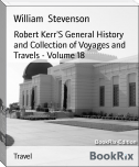 Robert Kerr'S General History and Collection of Voyages and Travels - Volume 18