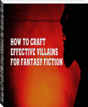 How to Craft Effective Villains for Fantasy Fiction