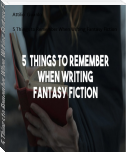 5 Things to Remember When Writing Fantasy Fiction