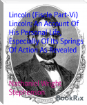 Lincoln (Fiscle Part-Vi) Lincoln; An Account Of His Personal Life, Especially Of Its Springs Of Action As Revealed
