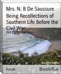 Being Recollections of Southern Life Before the Civil War