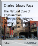 The Natural Cure of Consumption, Constipation, Bright's Disease, Neuralgia, Rheumatism,