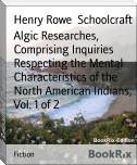 Algic Researches, Comprising Inquiries Respecting the Mental Characteristics of the North American Indians, Vol. 1 of 2