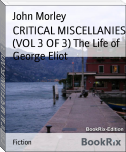 CRITICAL MISCELLANIES (VOL 3 OF 3) The Life of George Eliot
