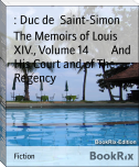 The Memoirs of Louis XIV., Volume 14        And His Court and of The Regency