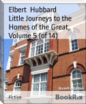 Little Journeys to the Homes of the Great, Volume 5 (of 14)