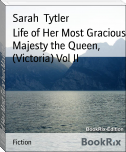 Life of Her Most Gracious Majesty the Queen, (Victoria) Vol II