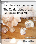 The Confessions of J. J. Rousseau, Book VII.