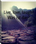 Live, love, laugh! Was ist das?