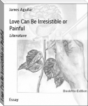 Love Can Be Irresistible or Painful