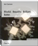 Blissful.  Beautiful.  Brilliant.  Butter.