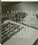 A DEFINITIVE GUIDE TO AGILE SOFTWARE DEVELOPMENT