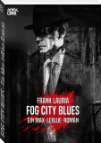 FOG CITY BLUES - Ein Max-LeBlue-Roman