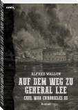 AUF DEM WEG ZU GENERAL LEE - CIVIL WAR CHRONICLES III