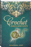 Crochet Bags and Hats