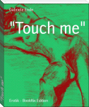"""Touch me"""