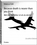 Because death is nearer than you think