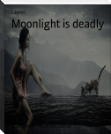 Moonlight is deadly