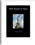 With Roses in Paris