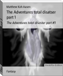 The Adventures total disatser part 1