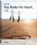 You Broke His Heart..