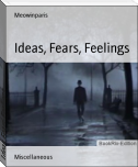 Ideas, Fears, Feelings