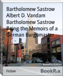Bartholomew Sastrow Being the Memoirs of a German Burgomaster